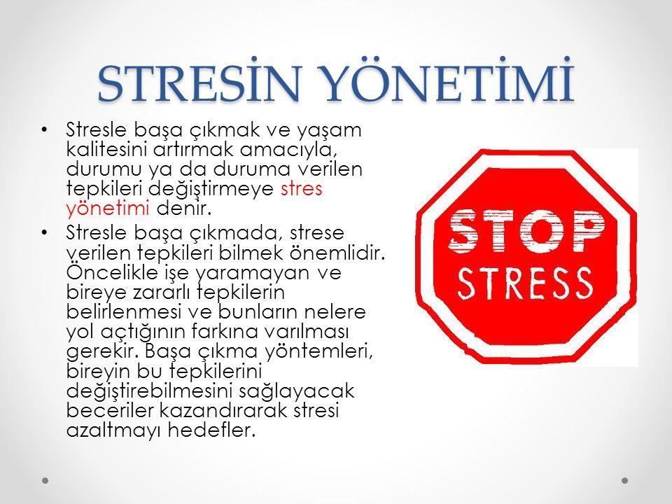 STRESİN YÖNETİMİ Stresle başa çıkmak ve yaşam kalitesini artırmak amacıyla, durumu ya da duruma verilen tepkileri değiştirmeye stres yönetimi denir.