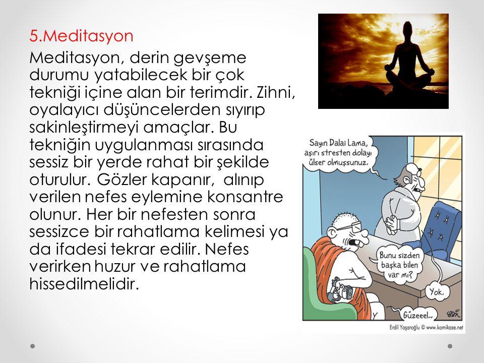 5.Meditasyon Meditasyon, derin gevşeme durumu yatabilecek bir çok tekniği içine alan bir terimdir.