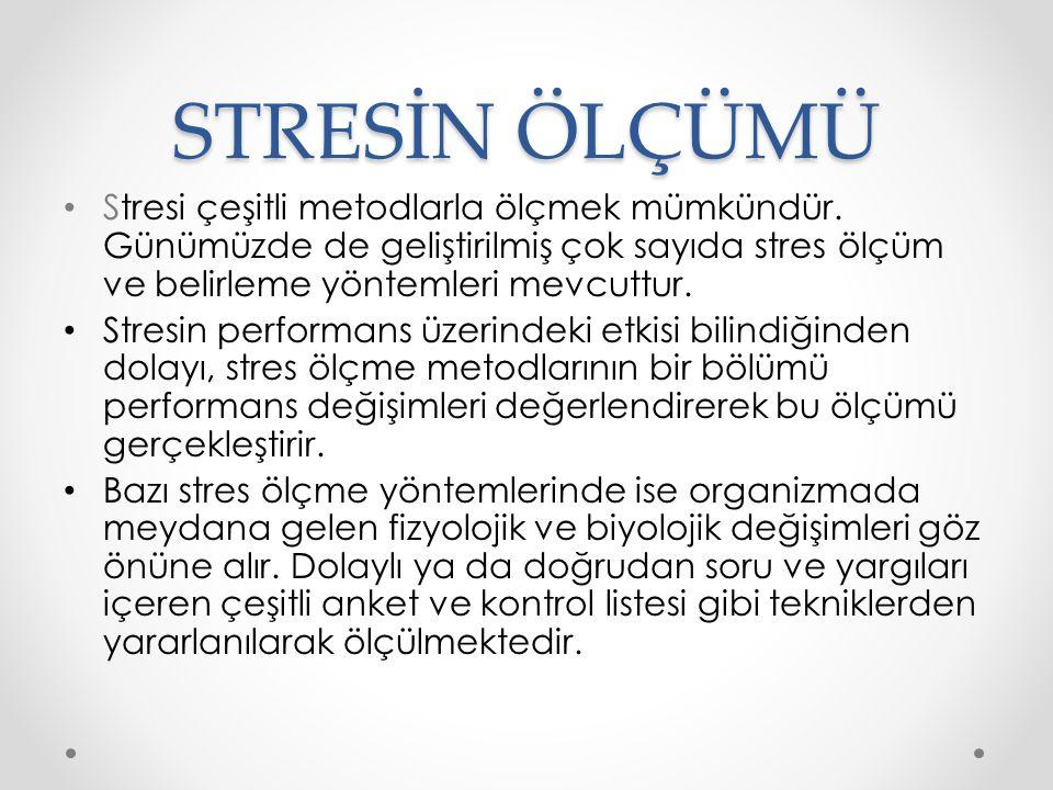 STRESİN ÖLÇÜMÜ Stresi çeşitli metodlarla ölçmek mümkündür. Günümüzde de geliştirilmiş çok sayıda stres ölçüm ve belirleme yöntemleri mevcuttur.