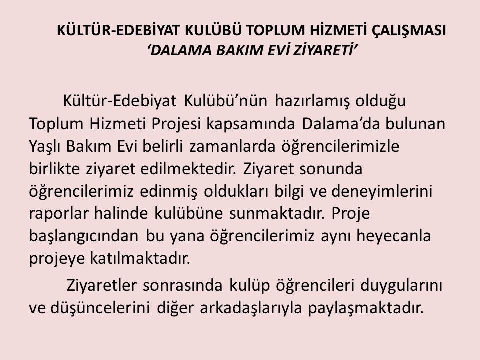 KÜLTÜR-EDEBİYAT KULÜBÜ TOPLUM HİZMETİ ÇALIŞMASI 'DALAMA BAKIM EVİ ZİYARETİ'