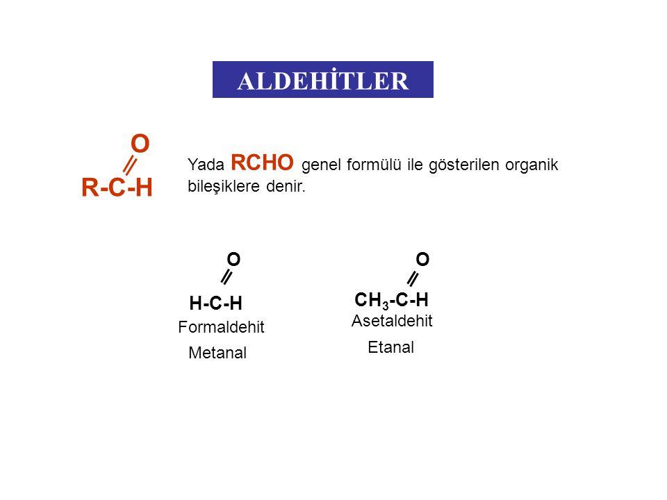 R-C-H ALDEHİTLER O H-C-H CH3-C-H