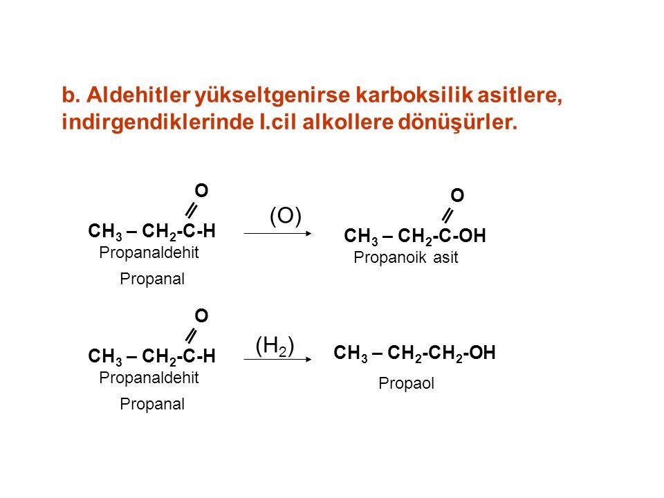 b. Aldehitler yükseltgenirse karboksilik asitlere, indirgendiklerinde I.cil alkollere dönüşürler.