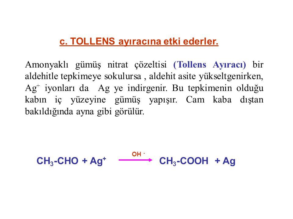 c. TOLLENS ayıracına etki ederler.