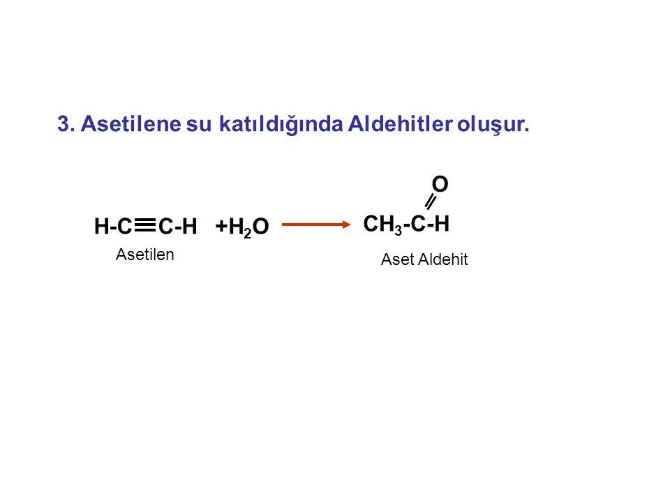 3. Asetilene su katıldığında Aldehitler oluşur.