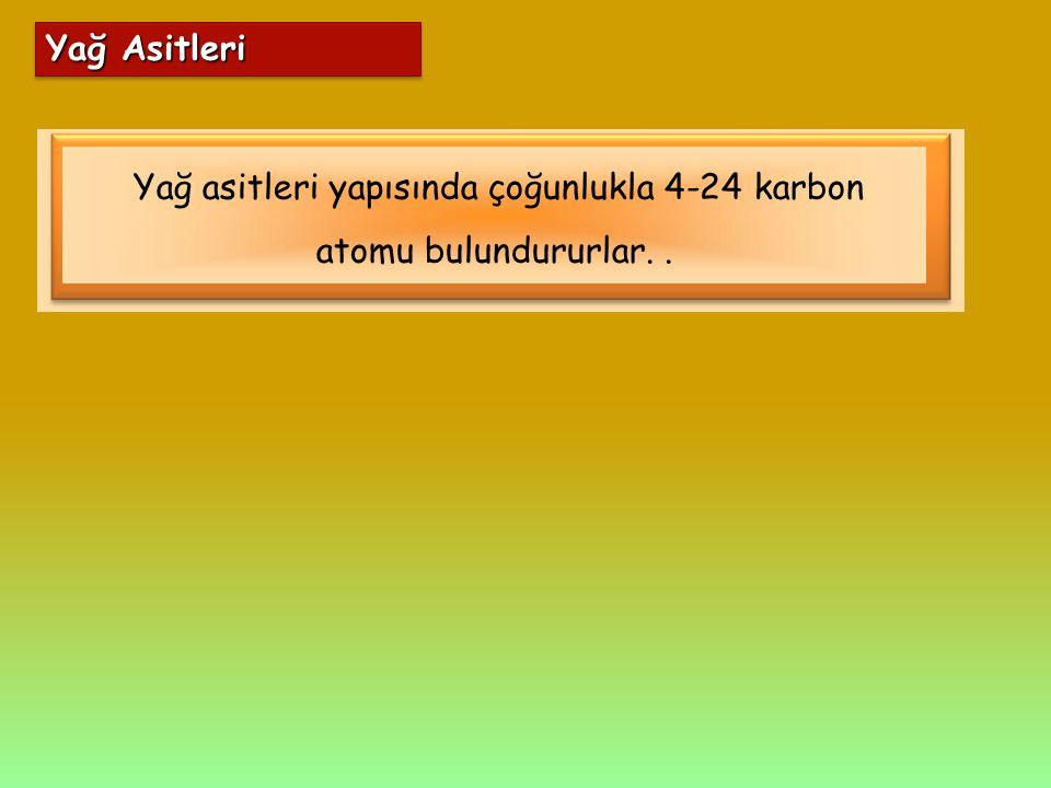 Yağ asitleri yapısında çoğunlukla 4-24 karbon atomu bulundururlar. .