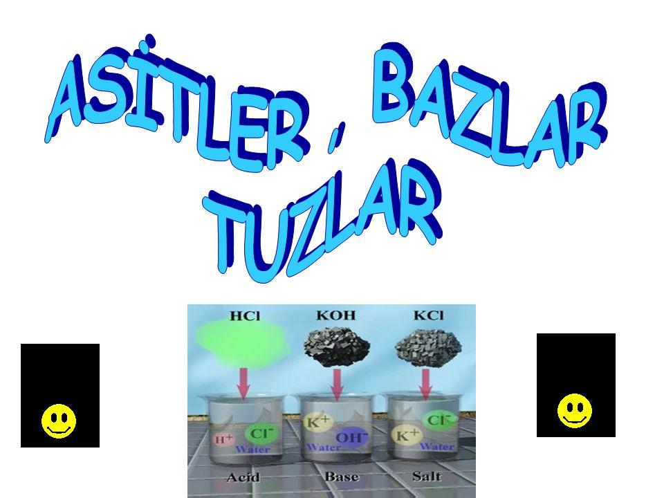 ASİTLER , BAZLAR TUZLAR