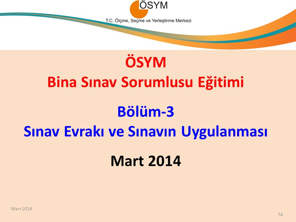 ÖSYM Bina Sınav Sorumlusu Eğitimi Bölüm-3 Sınav Evrakı ve Sınavın Uygulanması Mart 2014
