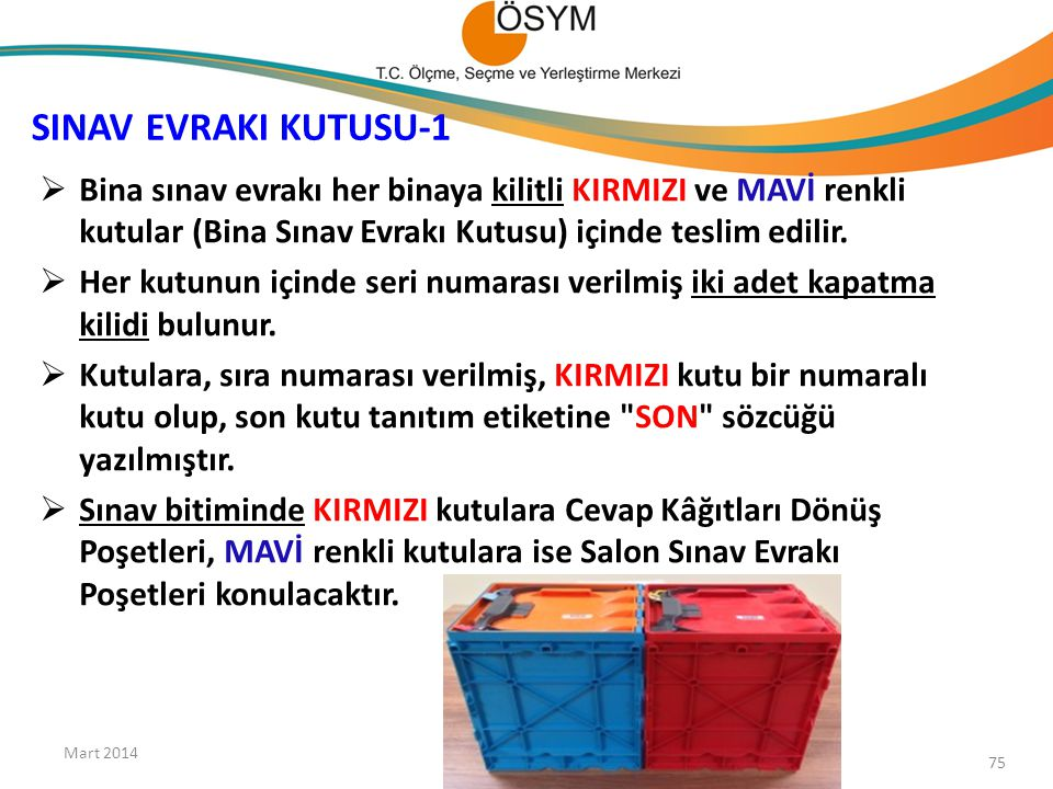 SINAV EVRAKI KUTUSU-1 Bina sınav evrakı her binaya kilitli KIRMIZI ve MAVİ renkli kutular (Bina Sınav Evrakı Kutusu) içinde teslim edilir.