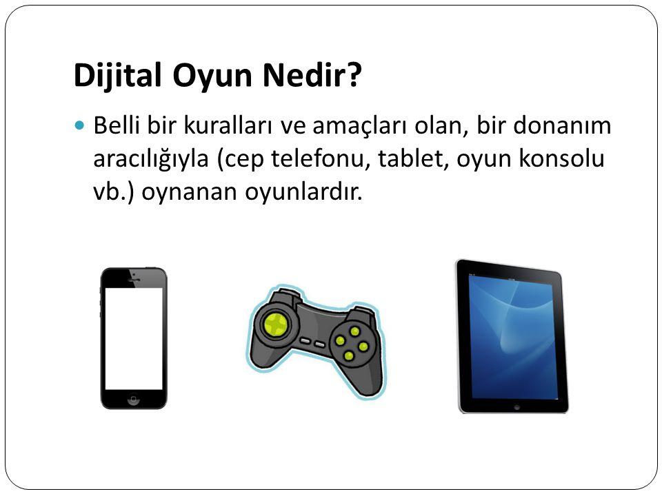 Dijital Oyun Nedir Belli bir kuralları ve amaçları olan, bir donanım aracılığıyla (cep telefonu, tablet, oyun konsolu vb.) oynanan oyunlardır.