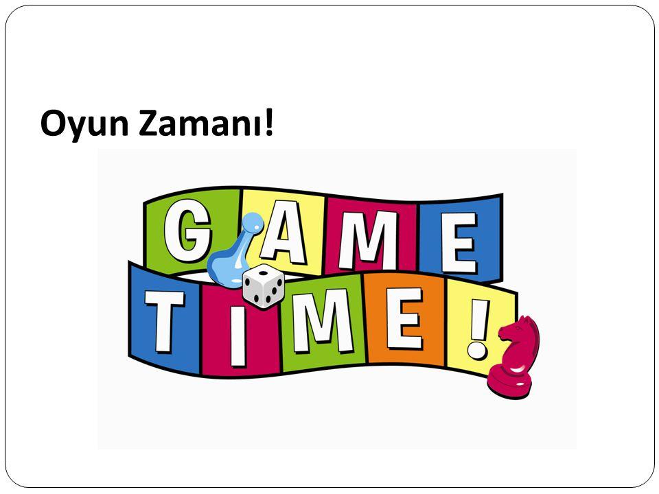 Oyun Zamanı!