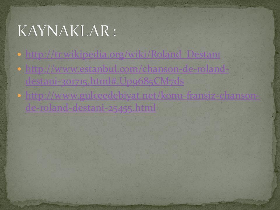 KAYNAKLAR : http://tr.wikipedia.org/wiki/Roland_Destanı