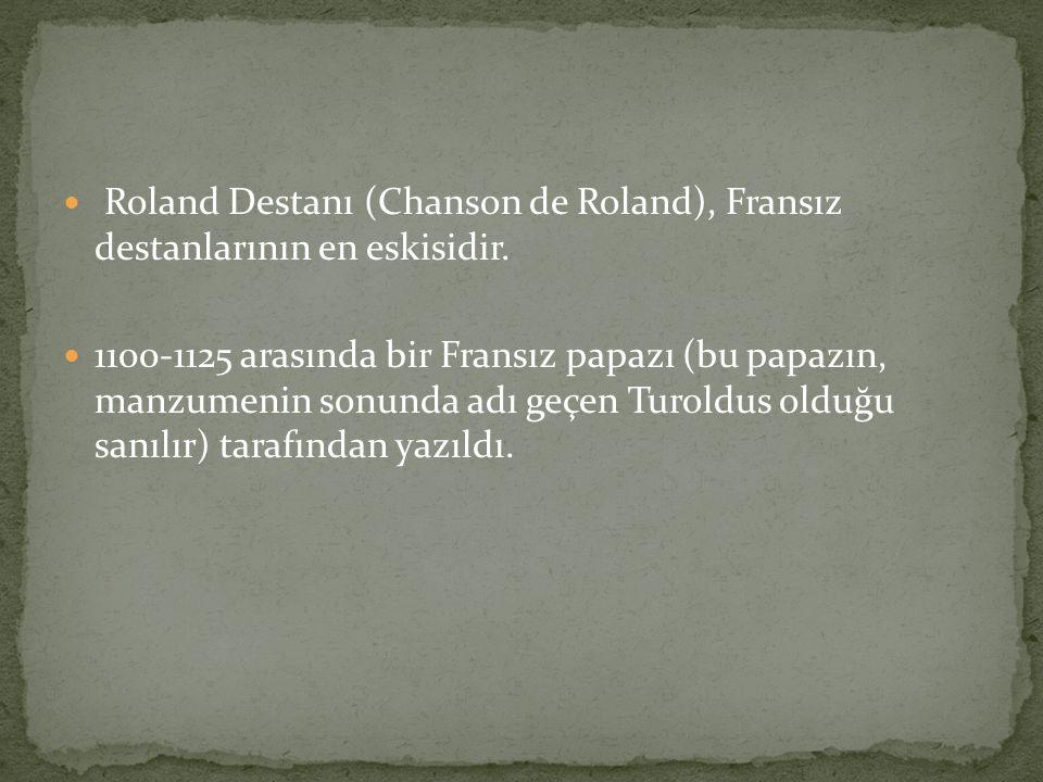 Roland Destanı (Chanson de Roland), Fransız destanlarının en eskisidir.