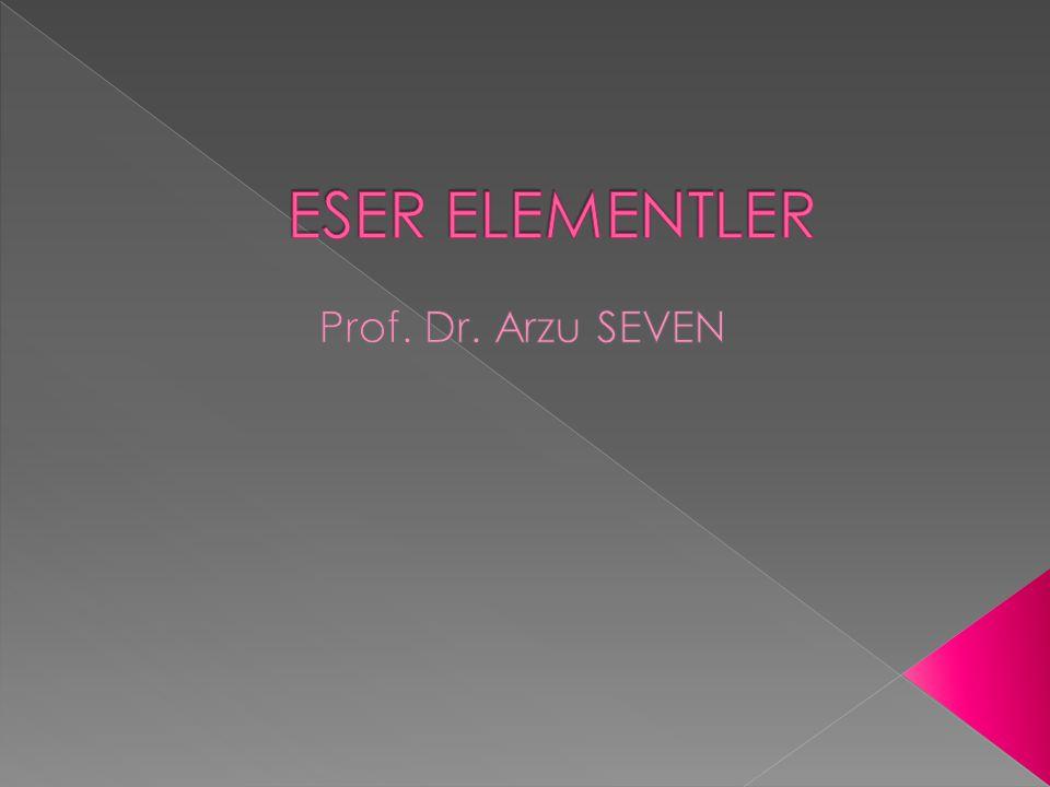 ESER ELEMENTLER Prof. Dr. Arzu SEVEN