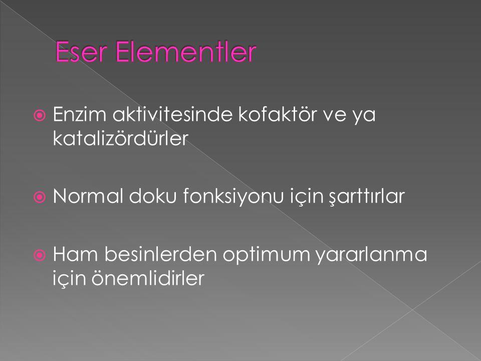 Eser Elementler Enzim aktivitesinde kofaktör ve ya katalizördürler