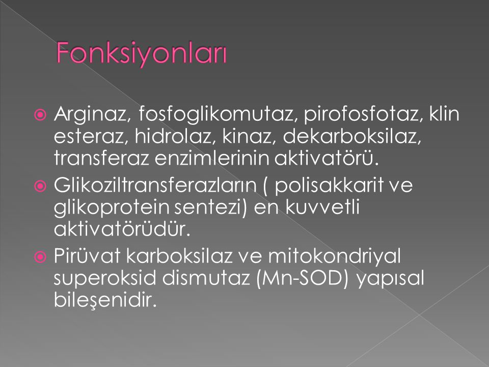 Fonksiyonları Arginaz, fosfoglikomutaz, pirofosfotaz, klin esteraz, hidrolaz, kinaz, dekarboksilaz, transferaz enzimlerinin aktivatörü.