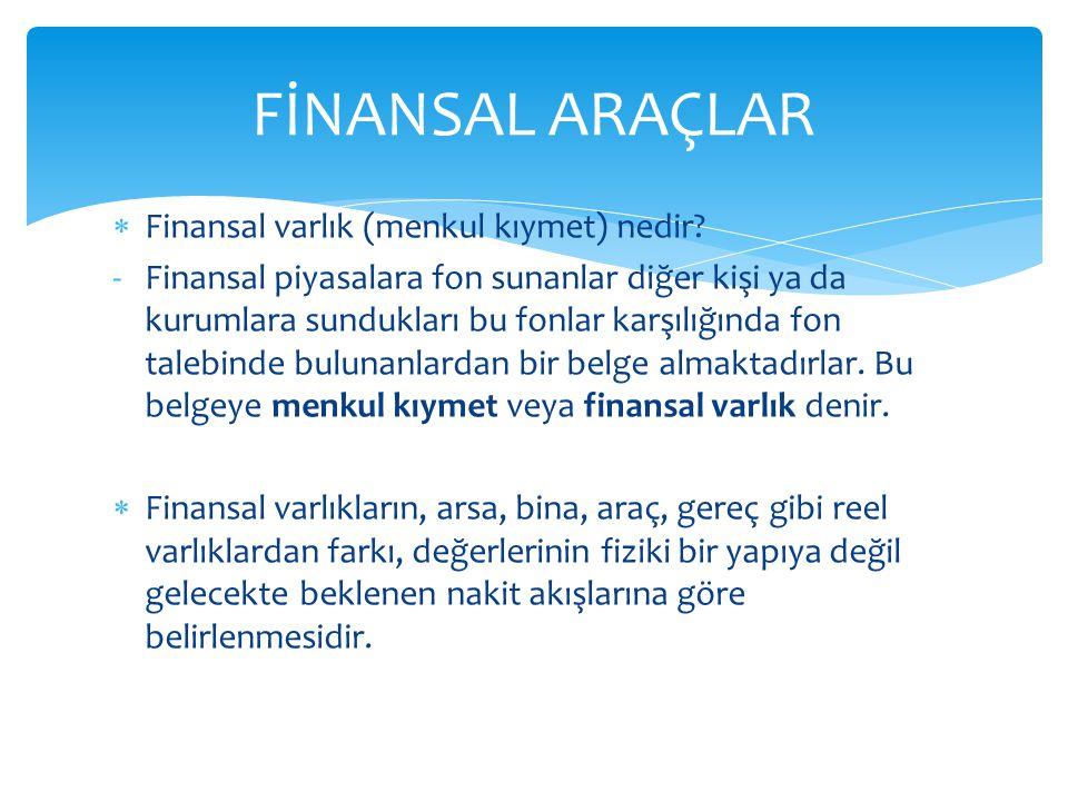 FİNANSAL ARAÇLAR Finansal varlık (menkul kıymet) nedir