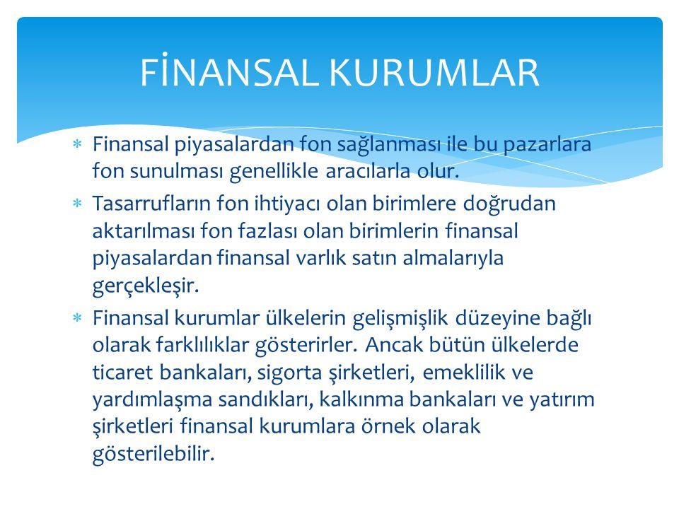 FİNANSAL KURUMLAR Finansal piyasalardan fon sağlanması ile bu pazarlara fon sunulması genellikle aracılarla olur.