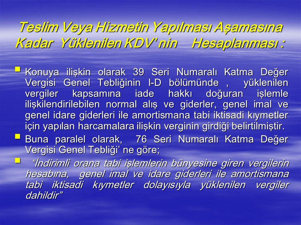 Teslim Veya Hizmetin Yapılması Aşamasına Kadar Yüklenilen KDV' nin Hesaplanması :