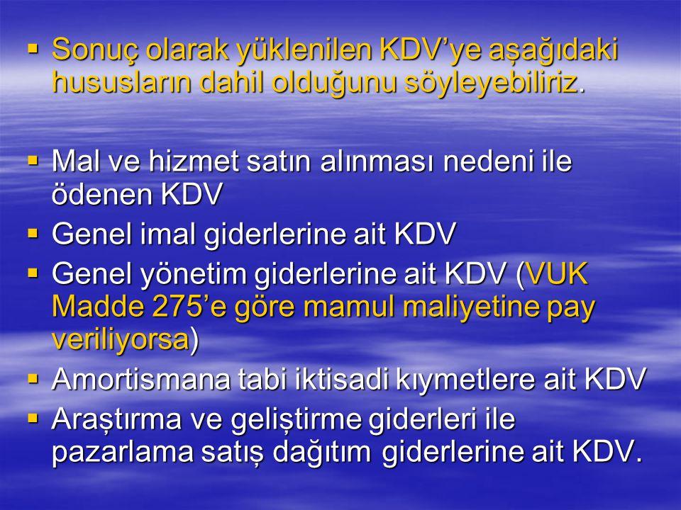 Sonuç olarak yüklenilen KDV'ye aşağıdaki hususların dahil olduğunu söyleyebiliriz.