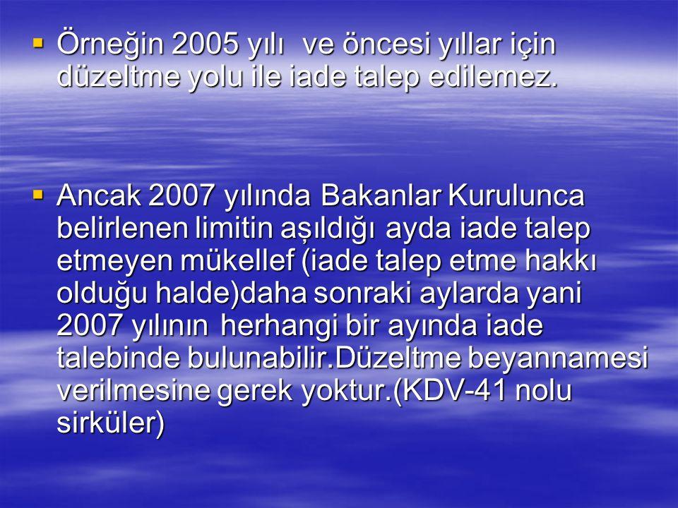 Örneğin 2005 yılı ve öncesi yıllar için düzeltme yolu ile iade talep edilemez.
