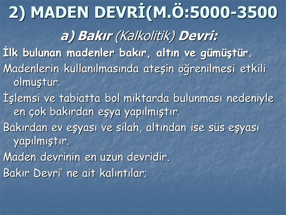 2) MADEN DEVRİ(M.Ö:5000-3500 a) Bakır (Kalkolitik) Devri: