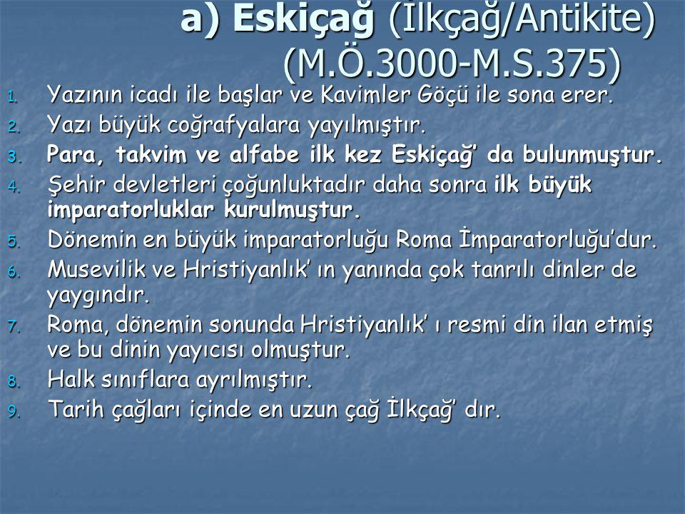 a) Eskiçağ (İlkçağ/Antikite) (M.Ö.3000-M.S.375)