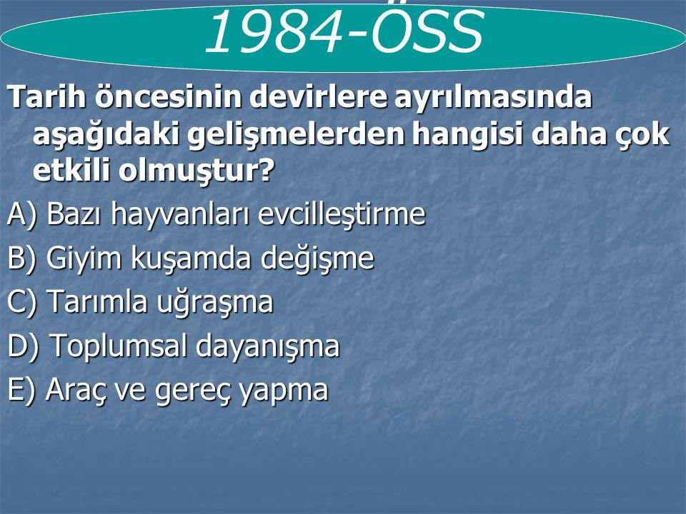 1984-ÖSS Tarih öncesinin devirlere ayrılmasında aşağıdaki gelişmelerden hangisi daha çok etkili olmuştur