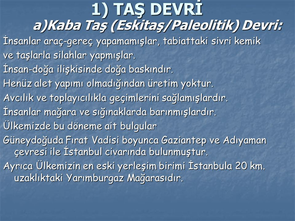 1) TAŞ DEVRİ a)Kaba Taş (Eskitaş/Paleolitik) Devri: