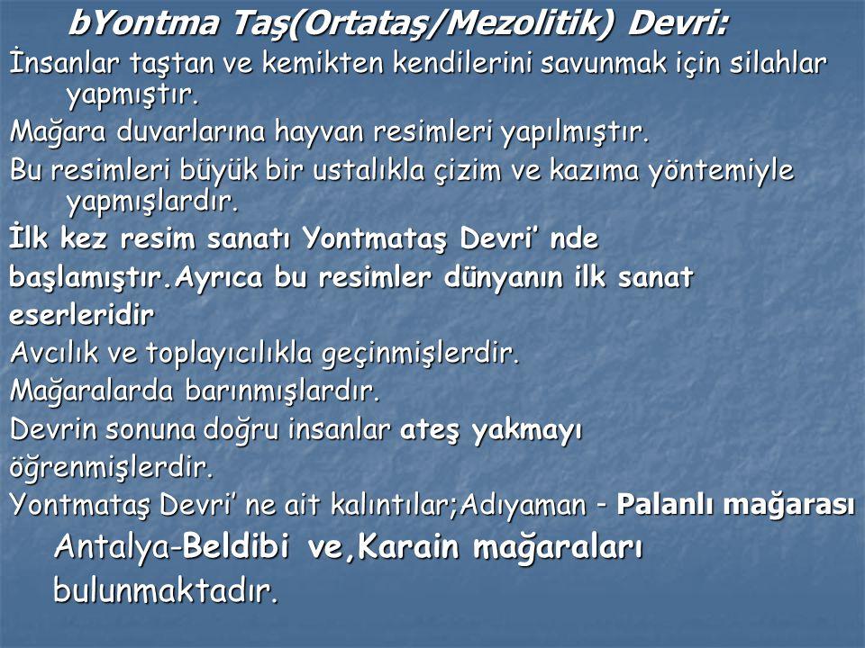 bYontma Taş(Ortataş/Mezolitik) Devri: