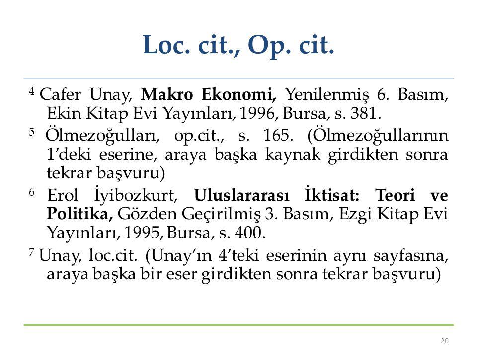 Loc. cit., Op. cit. 4 Cafer Unay, Makro Ekonomi, Yenilenmiş 6. Basım, Ekin Kitap Evi Yayınları, 1996, Bursa, s. 381.