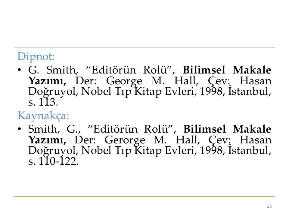 Dipnot: G. Smith, Editörün Rolü , Bilimsel Makale Yazımı, Der: George M. Hall, Çev: Hasan Doğruyol, Nobel Tıp Kitap Evleri, 1998, İstanbul, s. 113.