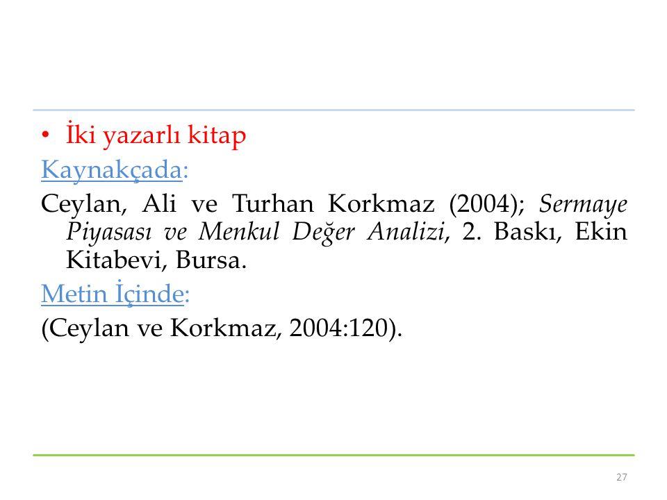 İki yazarlı kitap Kaynakçada: Ceylan, Ali ve Turhan Korkmaz (2004); Sermaye Piyasası ve Menkul Değer Analizi, 2. Baskı, Ekin Kitabevi, Bursa.