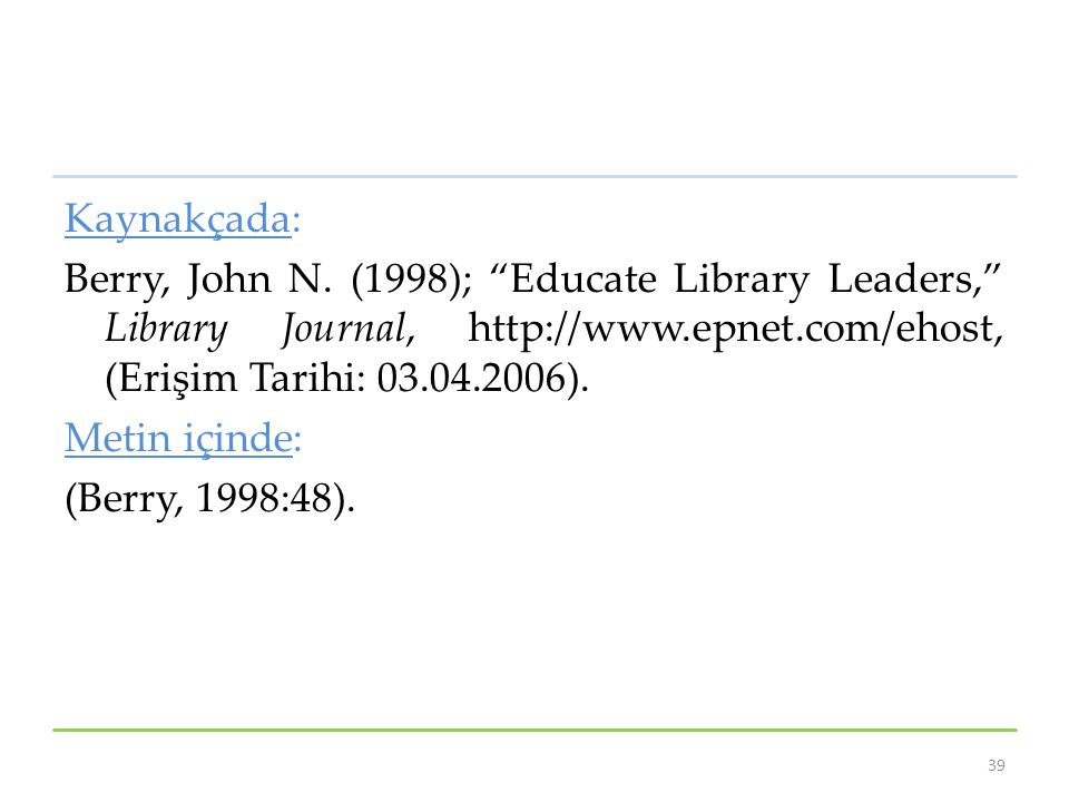 Kaynakçada: Berry, John N. (1998); Educate Library Leaders, Library Journal, http://www.epnet.com/ehost, (Erişim Tarihi: 03.04.2006).