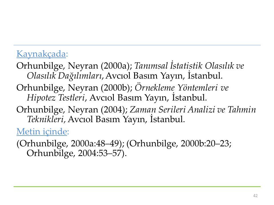 Kaynakçada: Orhunbilge, Neyran (2000a); Tanımsal İstatistik Olasılık ve Olasılık Dağılımları, Avcıol Basım Yayın, İstanbul.