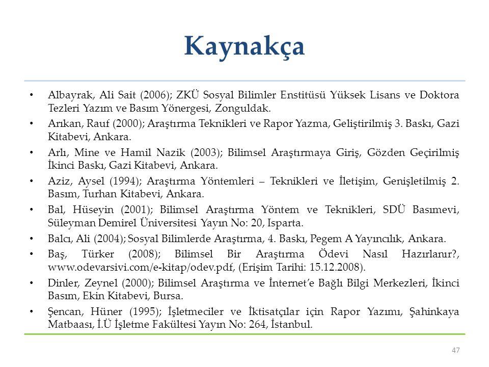 Kaynakça Albayrak, Ali Sait (2006); ZKÜ Sosyal Bilimler Enstitüsü Yüksek Lisans ve Doktora Tezleri Yazım ve Basım Yönergesi, Zonguldak.