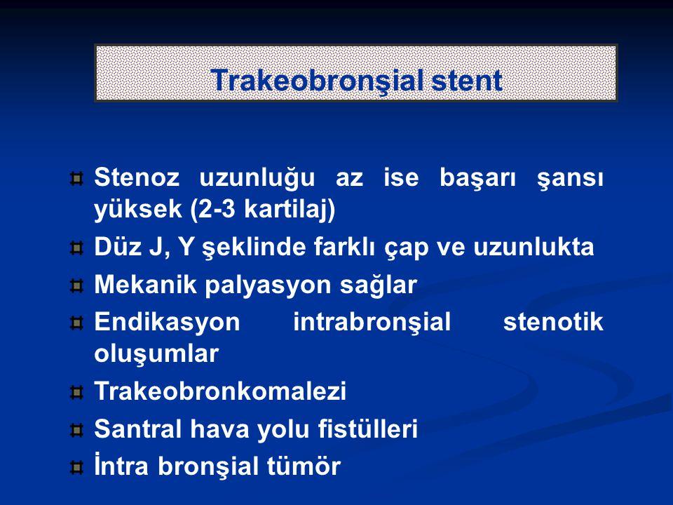 Trakeobronşial stent Stenoz uzunluğu az ise başarı şansı yüksek (2-3 kartilaj) Düz J, Y şeklinde farklı çap ve uzunlukta.