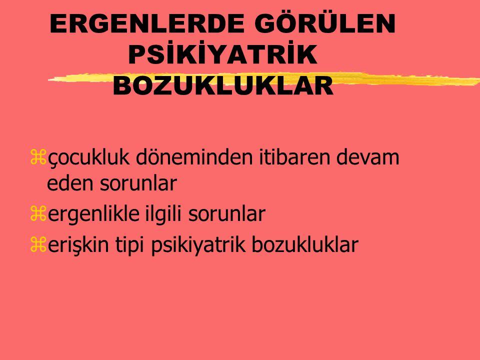 ERGENLERDE GÖRÜLEN PSİKİYATRİK BOZUKLUKLAR