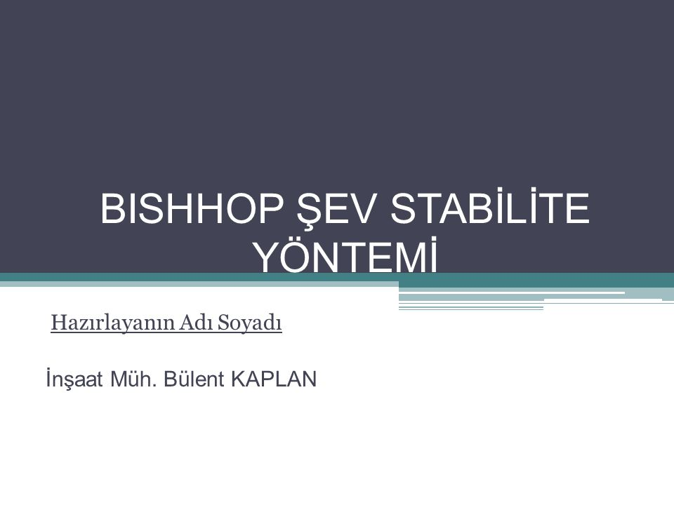 BISHHOP ŞEV STABİLİTE YÖNTEMİ