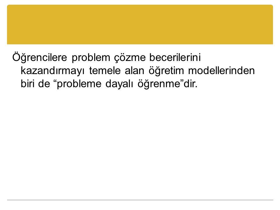 Öğrencilere problem çözme becerilerini kazandırmayı temele alan öğretim modellerinden biri de probleme dayalı öğrenme dir.