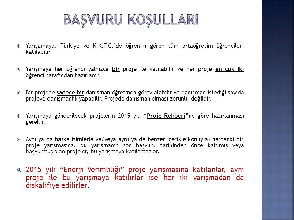 BAŞVURU KOŞULLARI Yarışamaya, Türkiye ve K.K.T.C.'de öğrenim gören tüm ortaöğretim öğrencileri katılabilir.