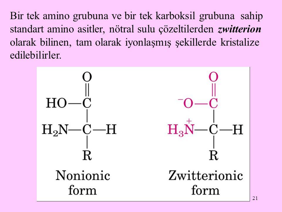 Bir tek amino grubuna ve bir tek karboksil grubuna sahip standart amino asitler, nötral sulu çözeltilerden zwitterion olarak bilinen, tam olarak iyonlaşmış şekillerde kristalize edilebilirler.