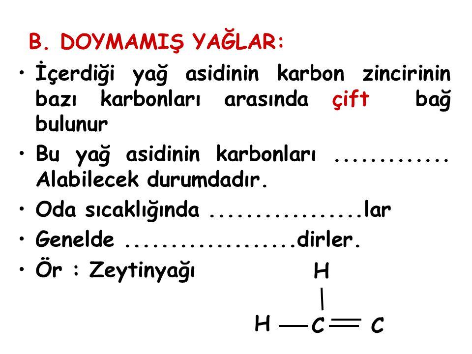 B. DOYMAMIŞ YAĞLAR: İçerdiği yağ asidinin karbon zincirinin bazı karbonları arasında çift bağ bulunur.