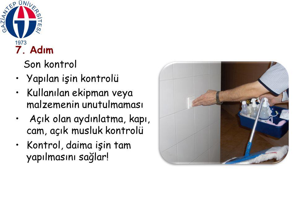 7. Adım Son kontrol. Yapılan işin kontrolü. Kullanılan ekipman veya malzemenin unutulmaması. Açık olan aydınlatma, kapı, cam, açık musluk kontrolü.