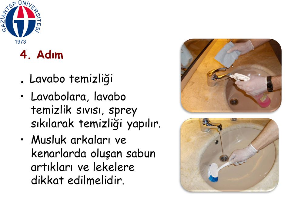 4. Adım . Lavabo temizliği. Lavabolara, lavabo temizlik sıvısı, sprey sıkılarak temizliği yapılır.