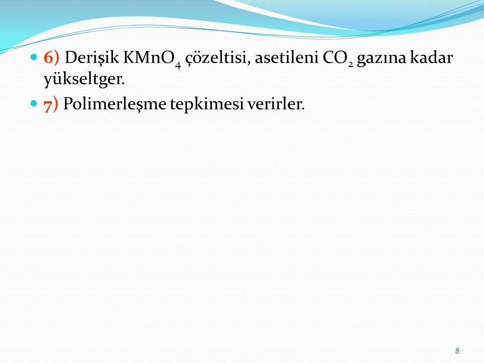 6) Derişik KMnO4 çözeltisi, asetileni CO2 gazına kadar yükseltger.