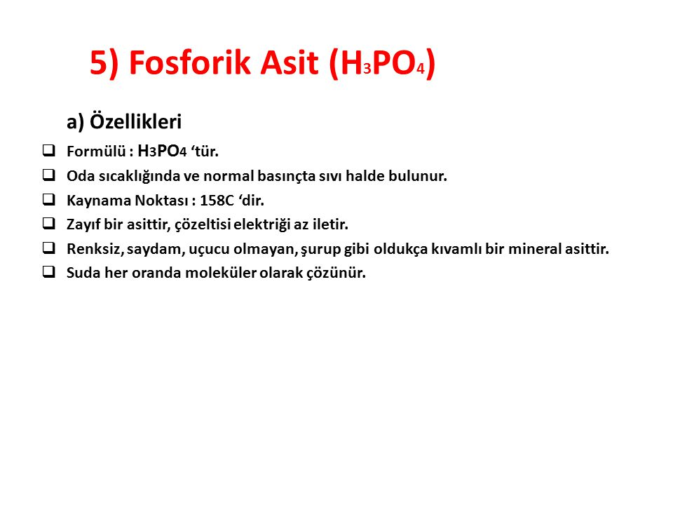 5) Fosforik Asit (H3PO4) a) Özellikleri Formülü : H3PO4 'tür.