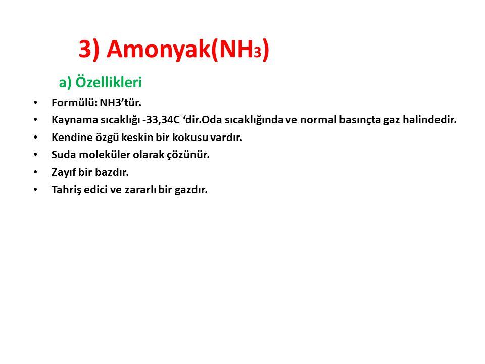 3) Amonyak(NH3) a) Özellikleri Formülü: NH3'tür.