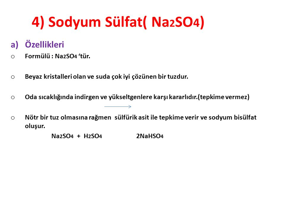4) Sodyum Sülfat( Na2SO4) Özellikleri Formülü : Na2SO4 'tür.