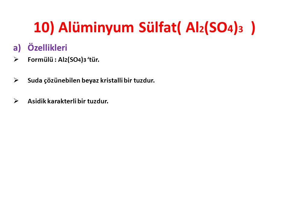 10) Alüminyum Sülfat( Al2(SO4)3 )