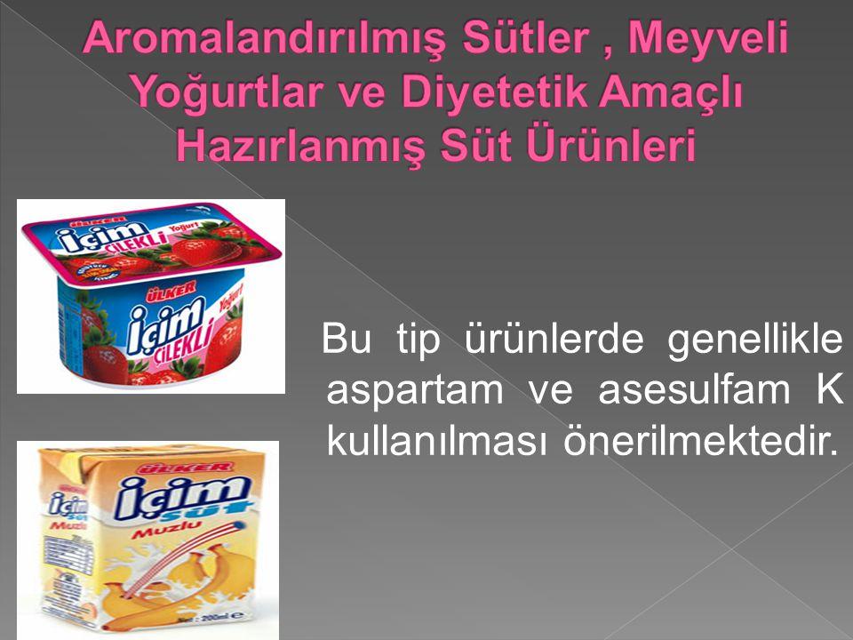 Aromalandırılmış Sütler , Meyveli Yoğurtlar ve Diyetetik Amaçlı Hazırlanmış Süt Ürünleri
